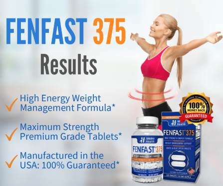 FENFAST 375 results include high energy weight management formula, maximum strength premium grade tablets, manufactured in the USA 100% guaranteed, and a 100% money back guarantee